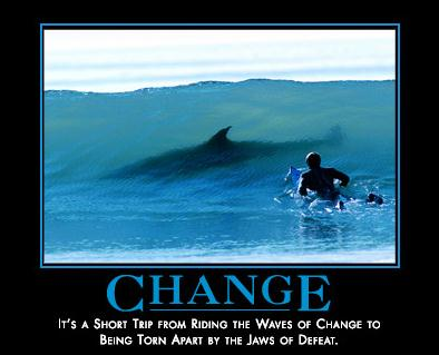 It's a short trip from riding the waves of change to being torn apart by the jaws of defeat.